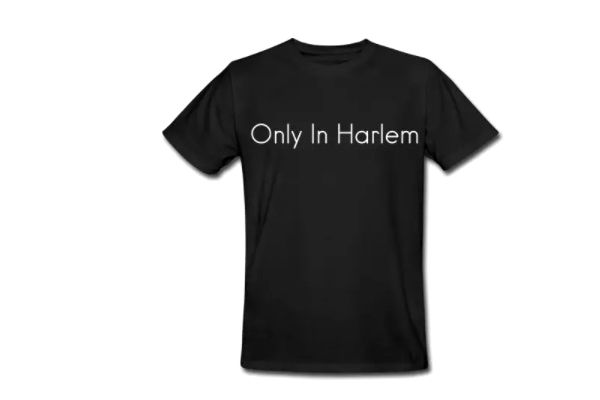 """Only In Harlem"", New 100% Organic Cotton T-Shirt"
