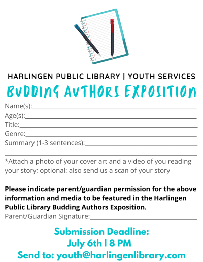 Entry form: name, age, title, genre, summary, parent/guardian permission. Also attach photo of cover art, video of you reading, and optional scan of story. Email to youth@harlingenlibrary.com