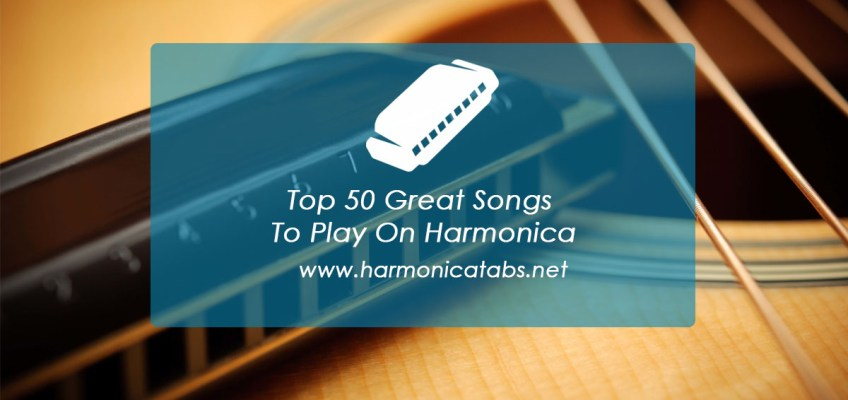 Top 50 Great Songs To Play On Harmonica