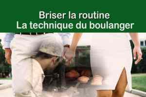 Briser la routine – La technique du boulanger