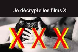 Film X, je le décrypte pour toi