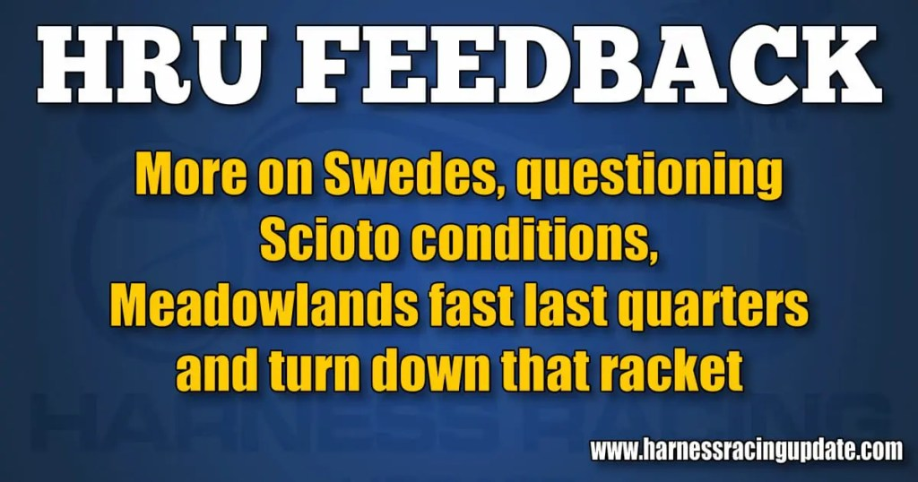 More on Swedes, questioning Scioto conditions, Meadowlands fast last quarters and turn down that racket