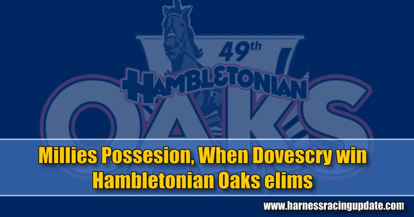 Millies Possesion, When Dovescry win Hambletonian Oaks elims