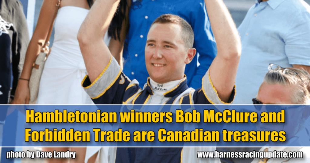 Hambletonian winners Bob McClure and Forbidden Trade are Canadian treasures