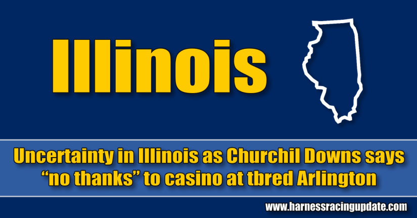 "Uncertainty in Illinois as Churchil Downs says ""no thanks"" to casino at tbred Arlington"