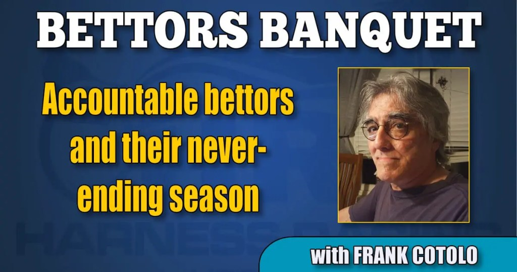 Accountable bettors and their never-ending season
