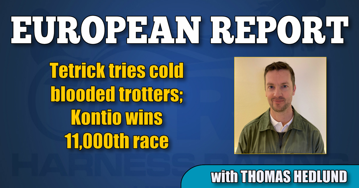 Tetrick tries cold blooded trotters; Kontio wins 11,000th race