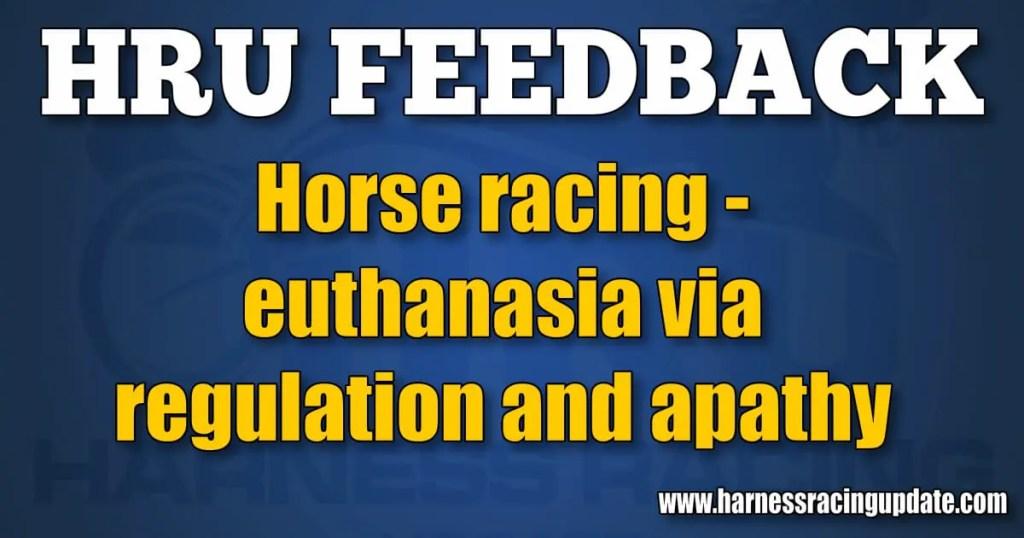 Horse racing – euthanasia via regulation and apathy