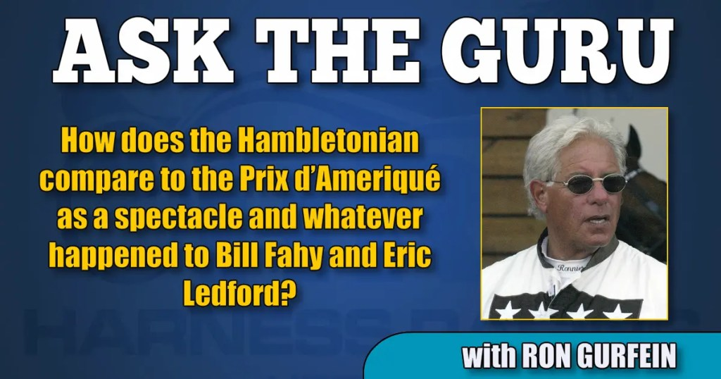 How does the Hambletonian compare to the Prix d'Ameriqué as a spectacle and whatever happened to Bill Fahy and Eric Ledford?