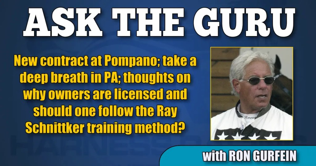 New contract at Pompano; take a deep breath in PA; thoughts on why owners are licensed and should one follow the Ray Schnittker training method?