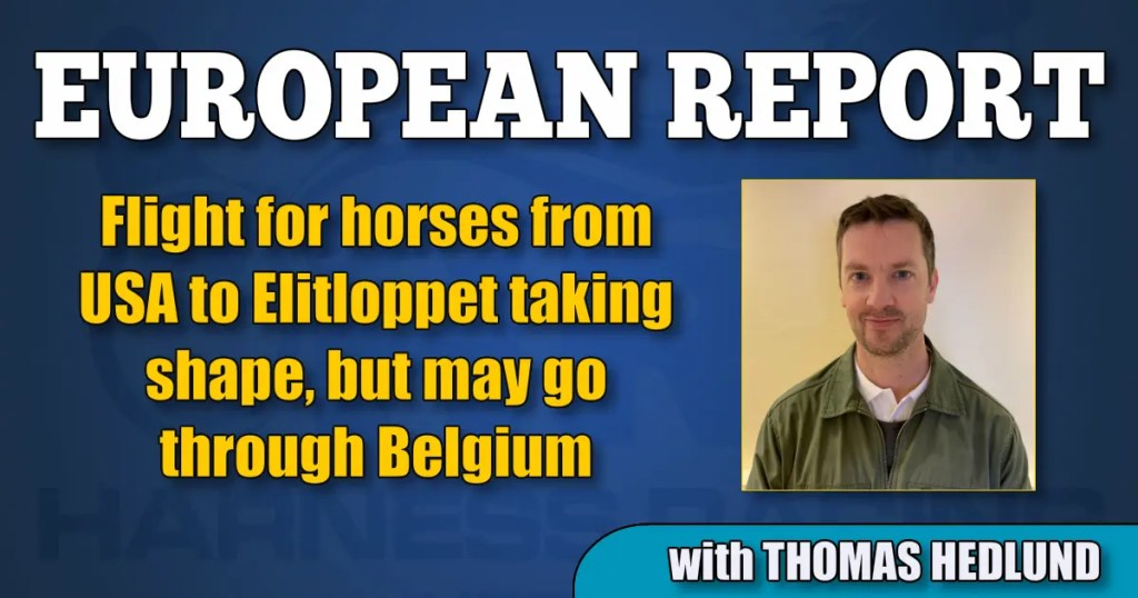 Flight for horses from USA to Elitloppet taking shape, but may go through Belgium