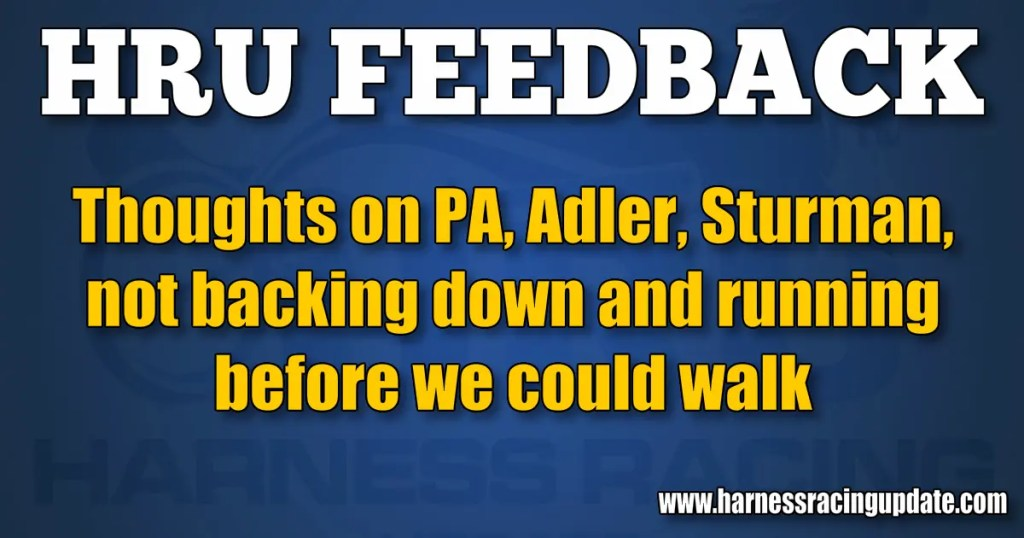 Thoughts on PA, Adler, Sturman, not backing down and running before we could walk