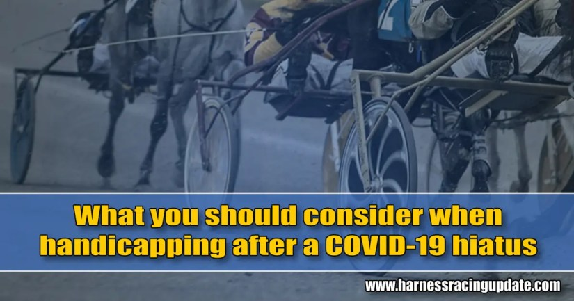 What you should consider when handicapping after a COVID-19 hiatus