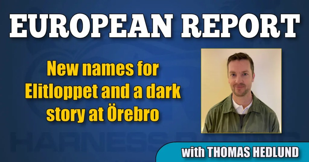 New names for Elitloppet and a dark story at Örebro