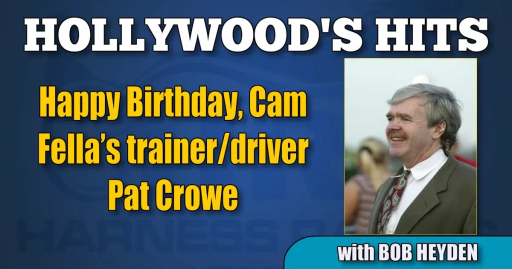 Happy Birthday, Cam Fella's trainer/driver Pat Crowe