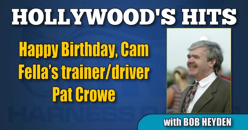 Happy Birthday, Cam Fella's trainer/driver Pat Crowe