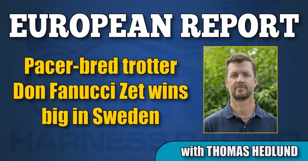 Pacer-bred trotter Don Fanucci Zet wins big in Sweden