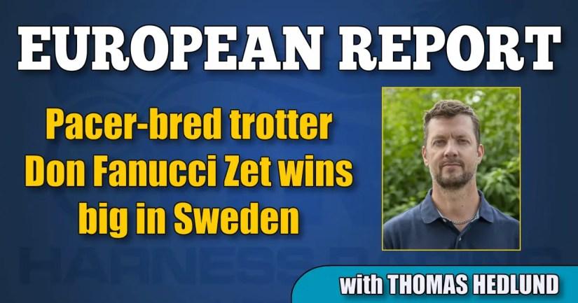 Pacer-bred trotter Don Fanucci Zet wins big in Sweden