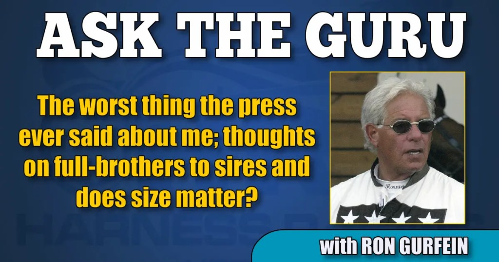 The worst thing the press ever said about me; thoughts on full-brothers to sires and does size matter?