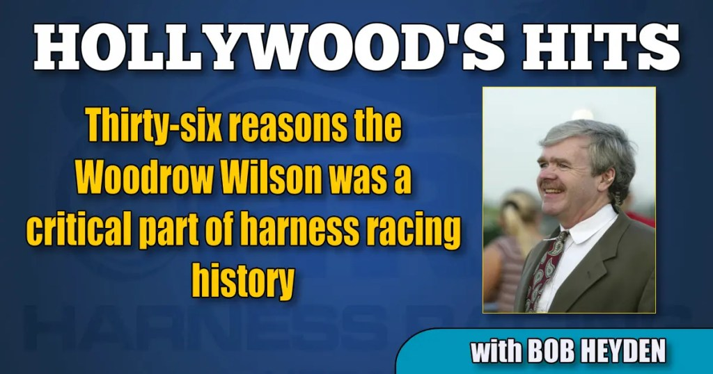 Thirty-six reasons the Woodrow Wilson was a critical part of harness racing history