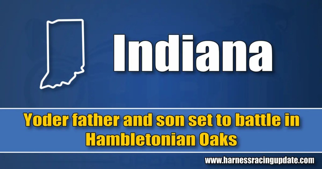 Yoder father and son set to battle in Hambletonian Oaks