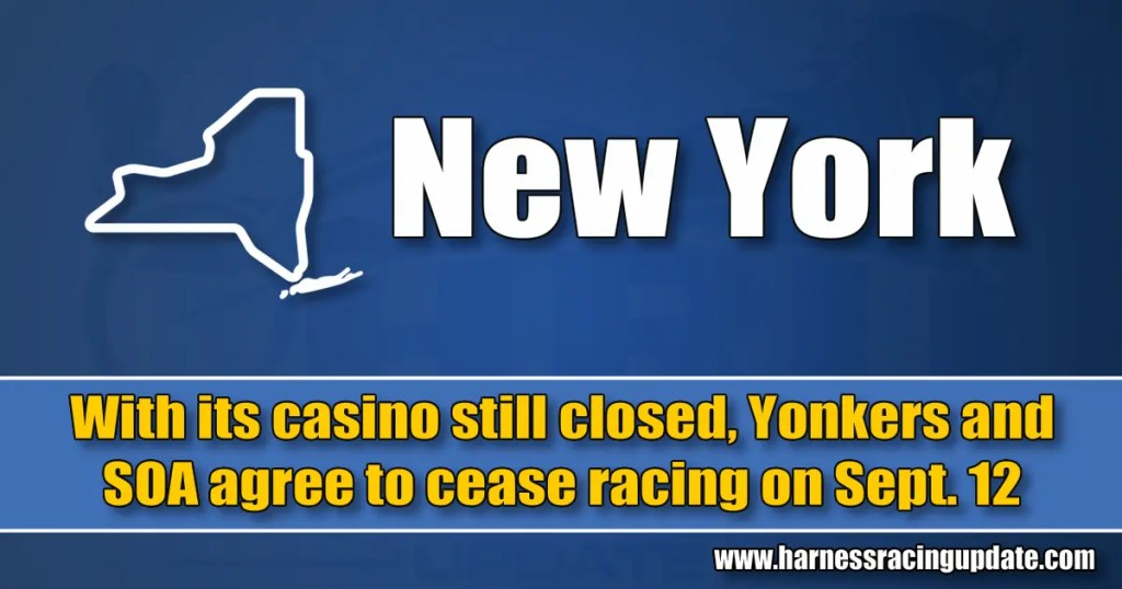 With its casino still closed, Yonkers and SOA agree to cease racing on Sept. 12