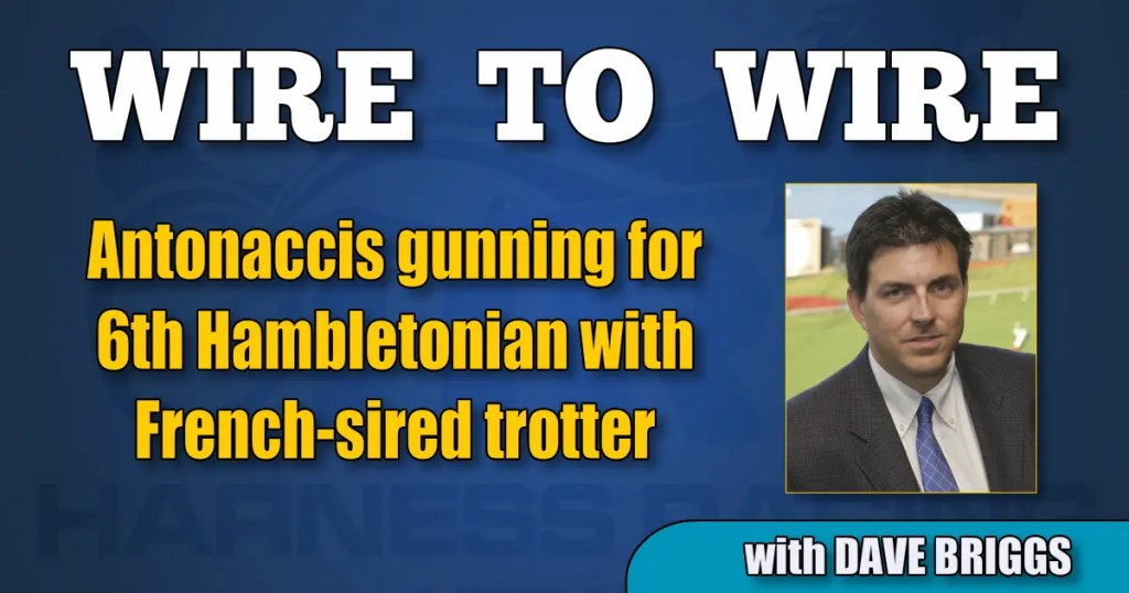 Antonaccis gunning for 6th Hambletonian with French-sired trotter