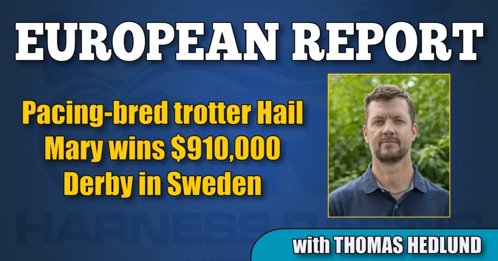 Pacing-bred trotter Hail Mary wins $910,000 Derby in Sweden
