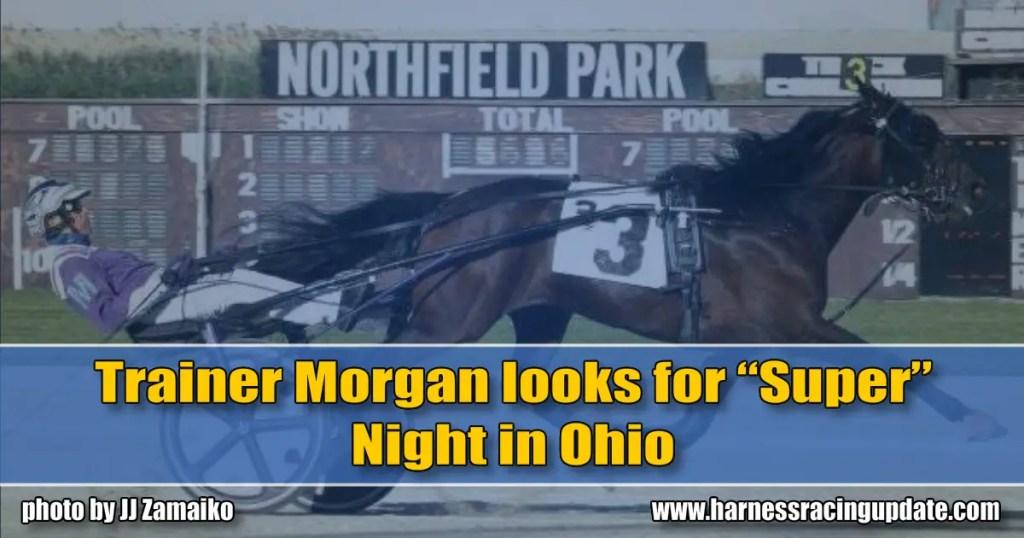 "Trainer Morgan looks for ""Super"" Night in Ohio"