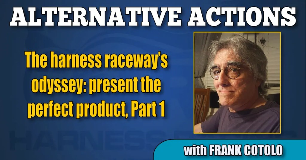 The harness raceway's odyssey: present the perfect product, Part 1