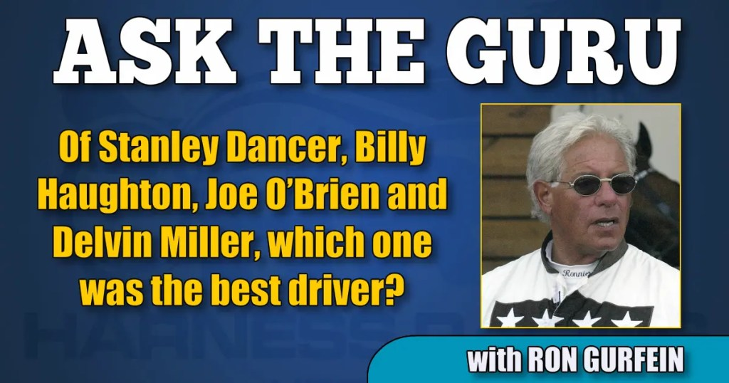 Of Stanley Dancer, Billy Haughton, Joe O'Brien and Delvin Miller, which one was the best driver?
