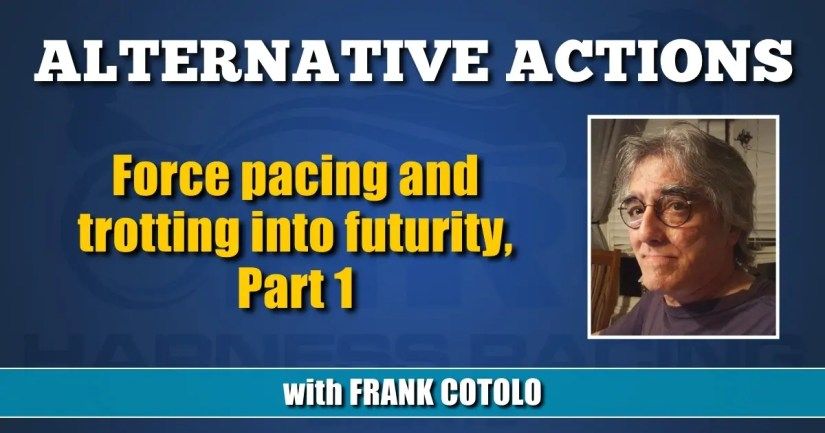 Force pacing and trotting into futurity, Part 1