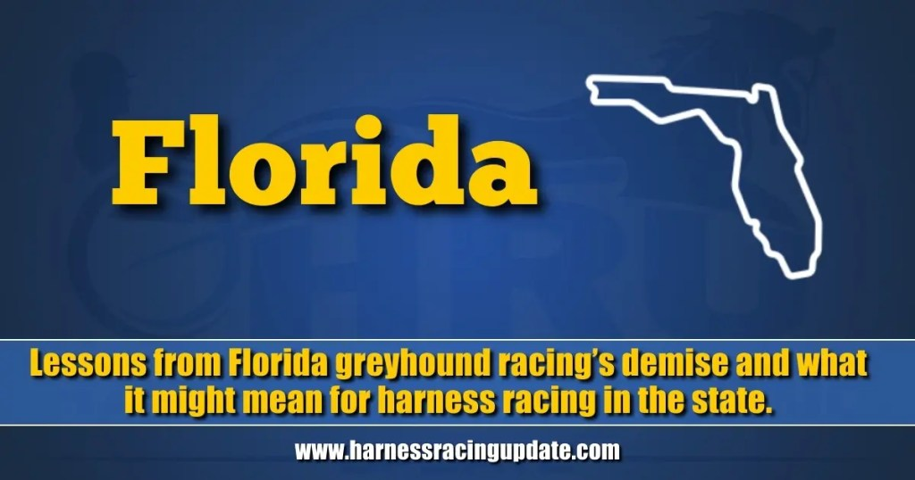 Lessons from Florida greyhound racing's demise and what it might mean for harness racing in the state.