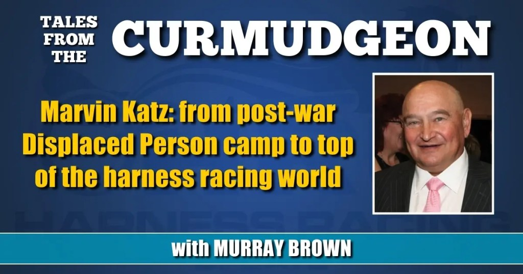 Marvin Katz: from post-war Displaced Person camp to top of the harness racing world