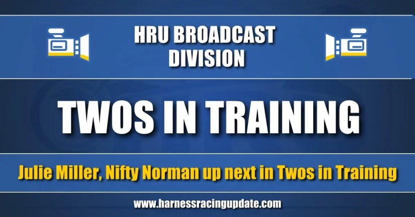 Julie Miller, Nifty Norman up next in Twos in Training