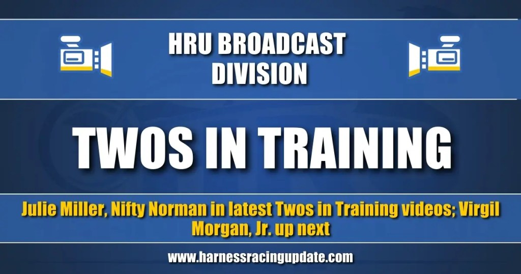 Julie Miller, Nifty Norman in latest Twos in Training videos; Virgil Morgan, Jr. up next
