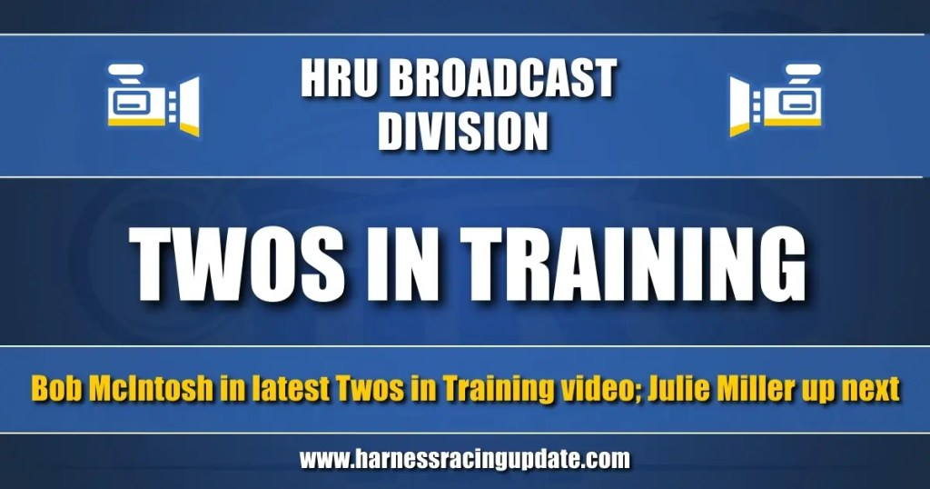 Bob McIntosh in latest Twos in Training video; Julie Miller up next