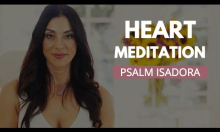 A Powerful Heart Meditation With Psalm Isadora To Open Your Heart & Help Heal Past Traumas