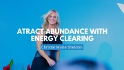 How To Attract Abundance With Energy Clearing
