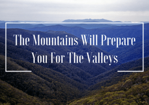 the-mountains-will-prepare-you-for-the-valleys