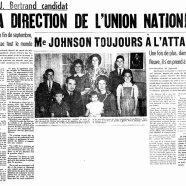 «Me Jean-Jacques Bertrand à la direction de l'Union nationale. Me Johnson toujours à l'attaque»