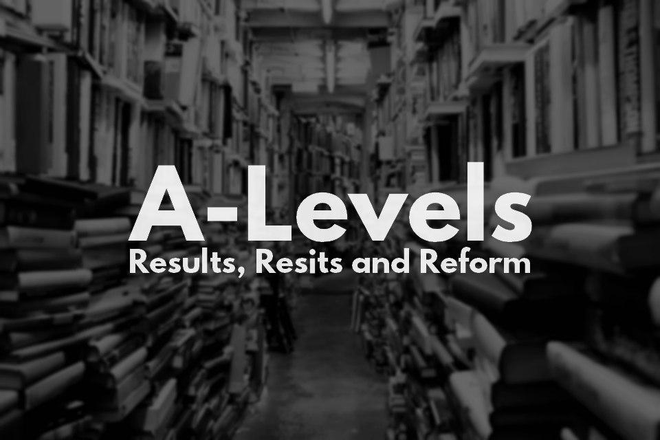 A-Levels: Results, Resits, Reform?
