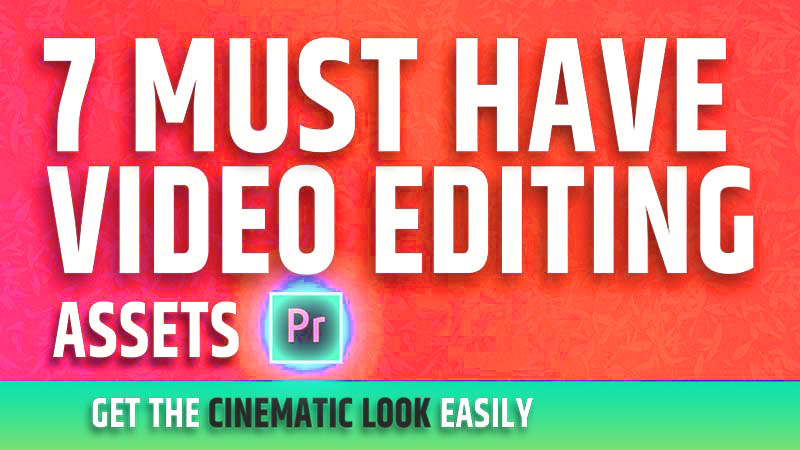 must have video editing assets for every videographer or cinematographer