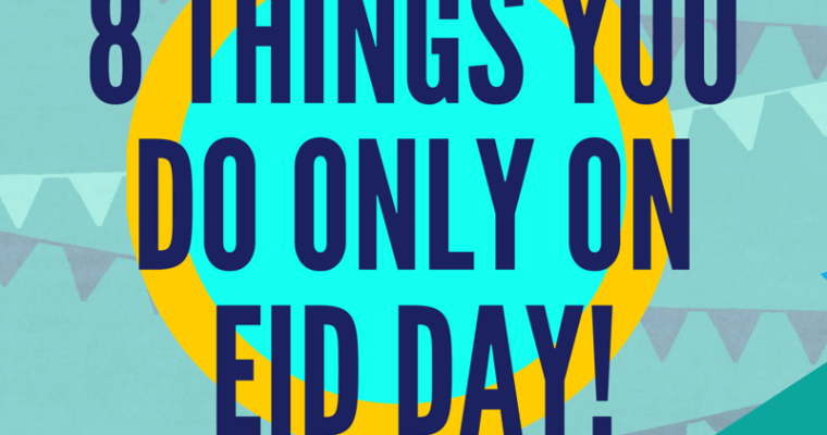8 Things you do only on Eid Day!