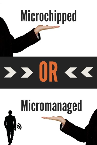 Microchipped or micromanaged