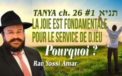 Tanya ch. 26 #1: La joie est fondamentale pour le service de D.ieu. Pourquoi ?