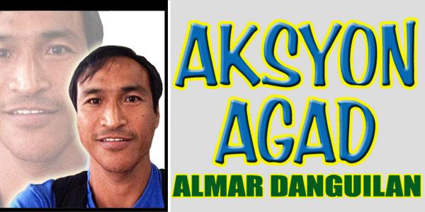 AKSYON AGAD ni Almar Danguilan
