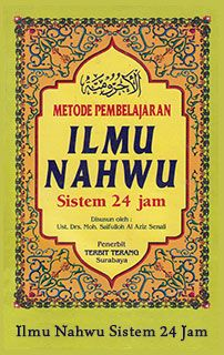 Dari Buku:Metode Pembelajaran Ilmu NahwuSistem 24 jamOleh: Ust. Drs. Moh. Saifulloh Al Aziz SenaliPenerbit: TERBIT TERANGSurabaya