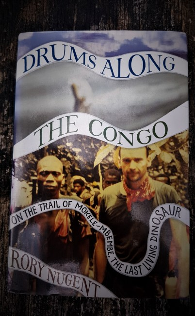 Drums Along the Congo: On the Trail of Mokele-Mbembe, The Last Living Dinosaur – by Rory Nugent