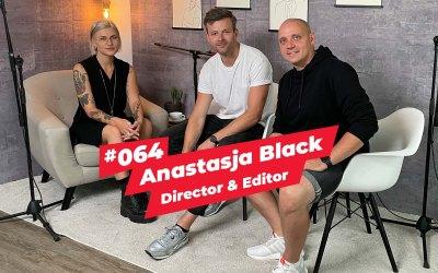 #064 – Anastasja Black   Director & Editor